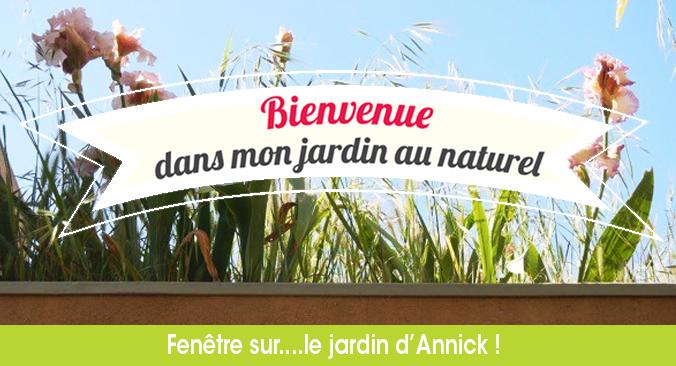 Bienvenue dans mon jardin au naturel…Chez Annick !