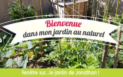 Bienvenue dans mon jardin au naturel…Chez Jonathan !