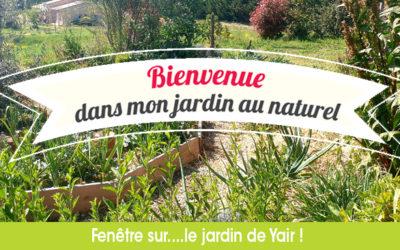 Bienvenue dans mon jardin au naturel…Chez Yair !